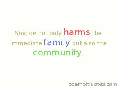 Suicide harms the family and community
